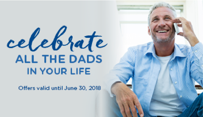 CELEBRATE ALL THE DADS IN YOUR LIFE