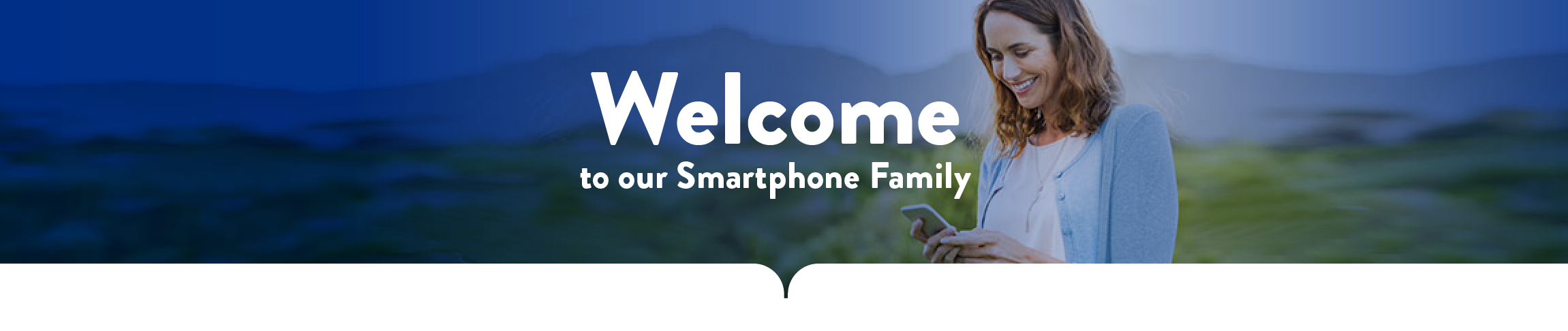 WELCOME TO OUR SMARTPHONE FAMILY